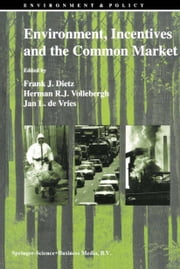Environment, Incentives and the Common Market ebook by F.J. Dietz,Herman Vollebergh,Jan L. de Vries