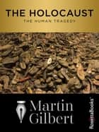 The Holocaust - The Human Tragedy eBook by Martin Gilbert