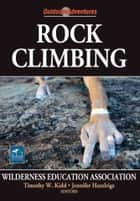 Rock Climbing ebook by Wilderness Education Association,Timothy W. Kidd,Jennifer Hazelrigs