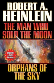 The Man Who Sold the Moon and Orphans of the Sky ebook by Robert A. Heinlein