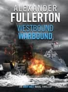 Westbound, Warbound ebook by Alexander Fullerton