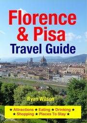 Florence & Pisa Travel Guide - Attractions, Eating, Drinking, Shopping & Places To Stay ebook by Ryan Wilson