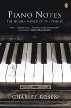 Piano Notes - The Hidden World of the Pianist ebook by Charles Rosen