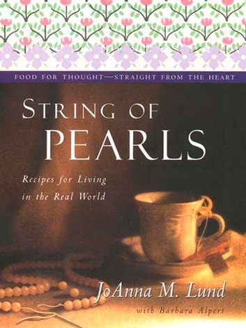 String Of Pearls - Recipes For Living Well In The Real World ebook by JoAnna M. Lund,Barbara Alpert