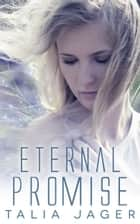 Eternal Promise - Book Three 電子書籍 by Talia Jager