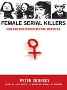 Female Serial Killers ebook by Peter Vronsky