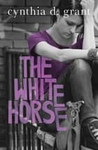 The White Horse ebook by Cynthia D. Grant