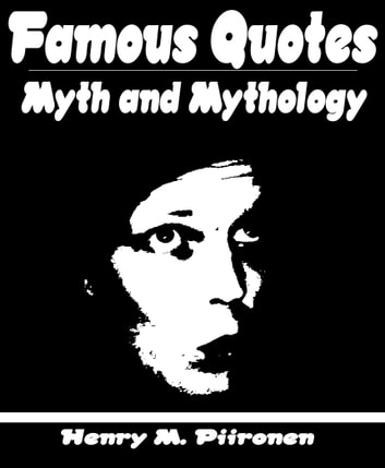 Famous Quotes on Myth and Mythology ebook by Henry M. Piironen