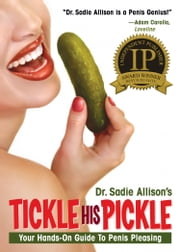 Tickle His Pickle - Your Hands-On Guide To Penis Pleasing ebook by Dr. Sadie Allison