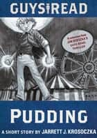 Guys Read: Pudding - A Short Story from Guys Read: Thriller ebook by Jarrett J. Krosoczka