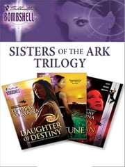 Sisters of the Ark Trilogy - Daughter of Destiny\Sister of Fortune\Wild Woman ebook by Lindsay McKenna
