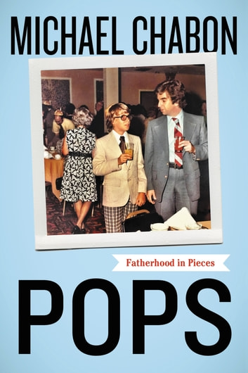 Pops - Fatherhood in Pieces ebook by Michael Chabon