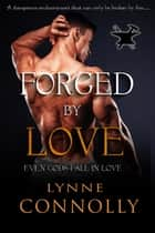 Forged By Love - Even Gods Fall In Love, #4 ebook by Lynne Connolly