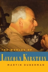The Worlds of Lincoln Kirstein ebook by Martin Duberman