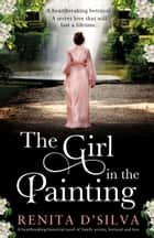 The Girl in the Painting - A heartbreaking historical novel of family secrets, betrayal and love ebook by Renita D'Silva