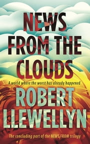 News from the Clouds ebook by Robert Llewellyn