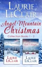 Angel Mountain Christmas - Collection Books 1 - 2 ebook by Laurie LeClair