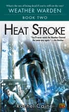 Heat Stroke - Book Two of the Weather Warden ebook by Rachel Caine