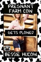 Pregnant Farm Cow Gets Plowed (Part 2): Hucow Lactation Age Gap Milking Breast Feeding Adult Nursing Age Difference XXX Erotica ebook by Bessie Hucow