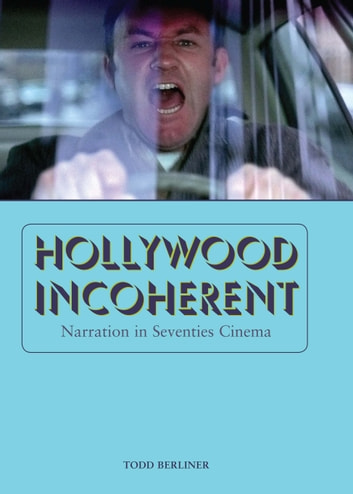 Hollywood Incoherent - Narration in Seventies Cinema ebook by Todd Berliner