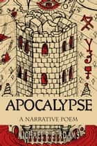 Apocalypse: a narrative poem ebook by Michael R.E. Adams
