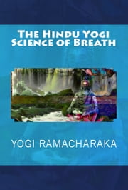 The Hindu Yogi Science of Breath ebook by Yogi Ramacharaka