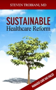 Sustainable Healthcare Reform ebook by Steven Trobiani, M.D.