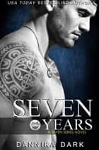 Seven Years (Seven Series #1) ebook by Dannika Dark