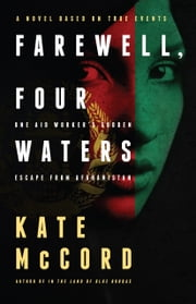 Farewell, Four Waters - One Aid Workers Sudden Escape from Afghanistan. A Novel Based on True Events ebook by Kate McCord