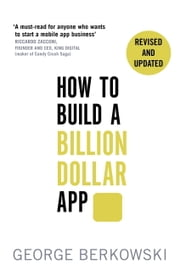 How to Build a Billion Dollar App - Discover the secrets of the most successful entrepreneurs of our time ebook by George Berkowski