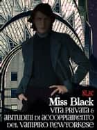 Vita privata e abitudini di accoppiamento del vampiro newyorkese ebook by Miss Black