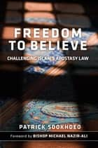 Freedom to Believe - Challenging Islam's Apostasy Law ebook by Patrick Sookhdeo