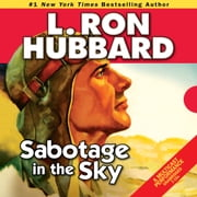 Sabotage in the Sky - A Heated Rivalry, a Heated Romance, and High-flying Danger audiobook by L. Ron Hubbard