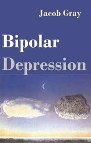 Bipolar Depression ebook by Jacob Gray