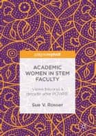 Academic Women in STEM Faculty - Views beyond a decade after POWRE eBook by Sue V. Rosser