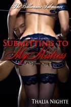 Submitting to My Mistress: The Billionaire Submissive (Femdom Erotica) ebook by Thalia Nighte