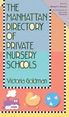 The Manhattan Directory of Private Nursery Schools, 7th Edition ebook by Victoria Goldman