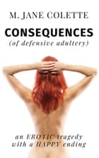 Consequences (Of Defensive Adultery) ebook by M. Jane Colette