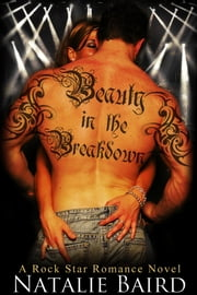 Beauty in the Breakdown (A Rock Star Romance Novel) ebook by Natalie Baird