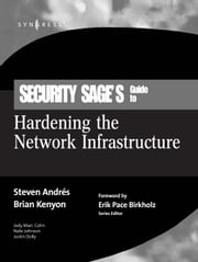 Security Sage's Guide to Hardening the Network Infrastructure ebook by Andres, Steven