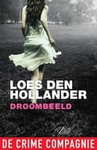 Droombeeld ebook by Loes den Hollander