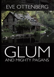Glum and Mighty Pagans ebook by Eve Ottenberg