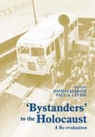 Bystanders to the Holocaust - A Re-evaluation ebook by David Cesarani, Paul A. Levine