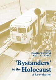 Bystanders to the Holocaust - A Re-evaluation ebook by David Cesarani,Paul A. Levine