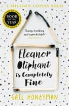 Eleanor Oliphant is Completely Fine: Debut Sunday Times Bestseller and Costa First Novel Book Award winner ebook by Gail Honeyman