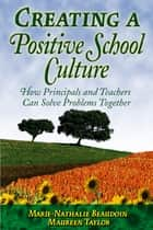 Creating a Positive School Culture ebook by Dr. Marie-Nathalie Beaudoin,Ms. Maureen E. Taylor