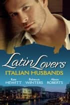Latin Lovers: Italian Husbands: The Italian's Bought Bride / The Italian Playboy's Secret Son / The Italian Doctor's Perfect Family ebook by Kate Hewitt, Rebecca Winters, Alison Roberts