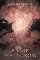 Annie Without Crow - A Tor.com Original ebook by Michael Swanwick