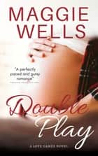 Double Play - A Love Games Novel ebook by Maggie Wells