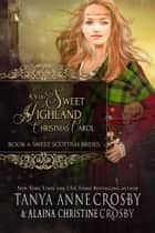 A Very Sweet Highland Christmas Carol ebook by Tanya Anne Crosby, Alaina Christine Crosby